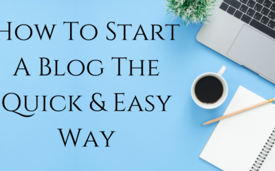 How To Start A Blog | The Quick and Easy Way!